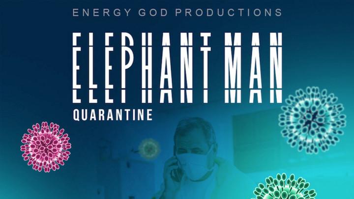 Elephant Man - Quarantine [5/6/2020]