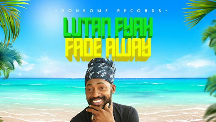 Lutan Fyah - Fade Away [9/17/2021]