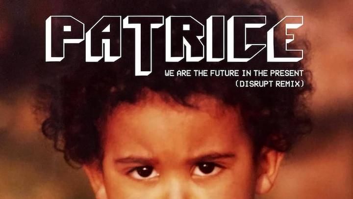 Patrice - We Are The Future (Disrupt RMX) [1/11/2017]