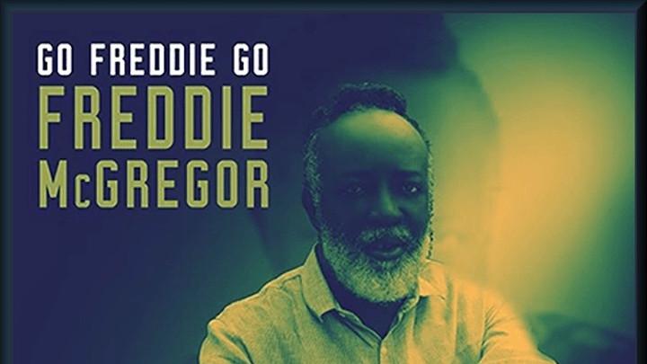 Freddie McGregor - Go Freddie Go [1/17/2018]