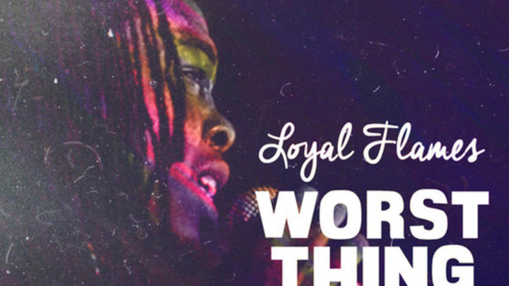 Loyal Flames - Worst Thing [12/30/2014]