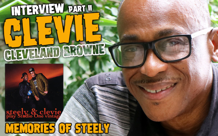 Interview with Cleveland 'Clevie' Browne - Memories of Steely