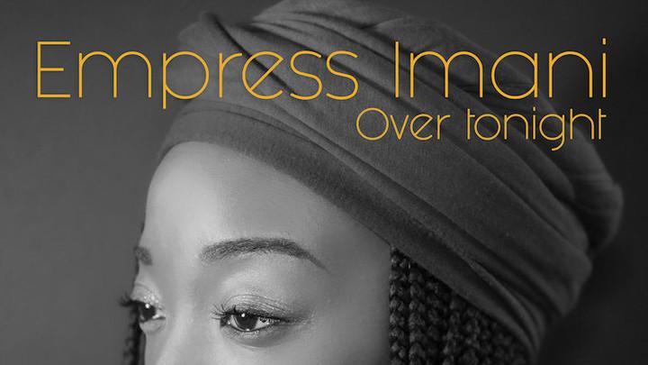 Empress Imani - Over Tonight [2/13/2019]