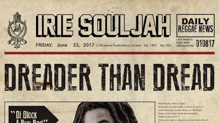 Irie Souljah - Dreader Than Dread [6/23/2017]
