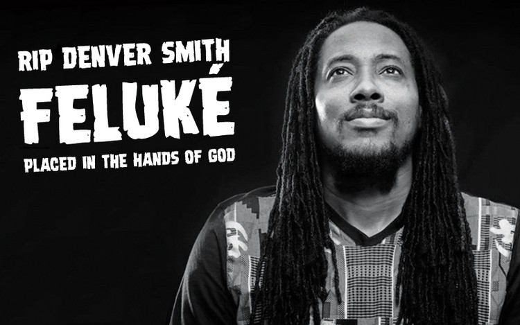 RIP Denver 'Feluké' Smith - Placed in the Hands of God