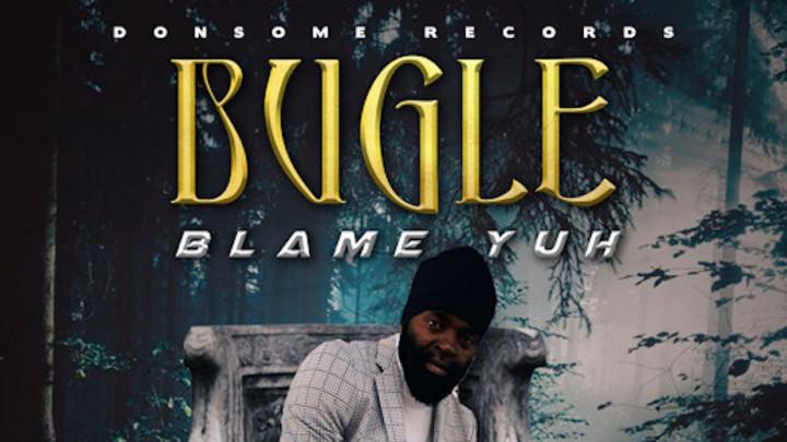 Bugle - Blame Yuh [5/15/2020]