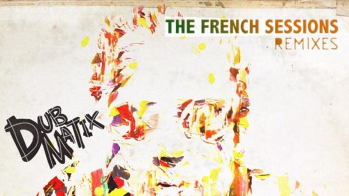 Dubmatix - The French Sessions Remixes (Full Album) [4/20/2016]
