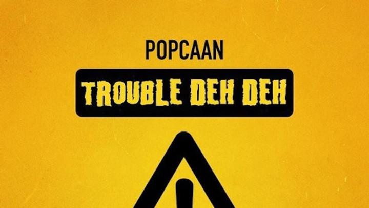 Popcaan - Trouble Deh Deh [3/29/2019]