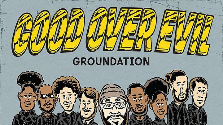 Groundation - Good Over Evil [4/9/2021]