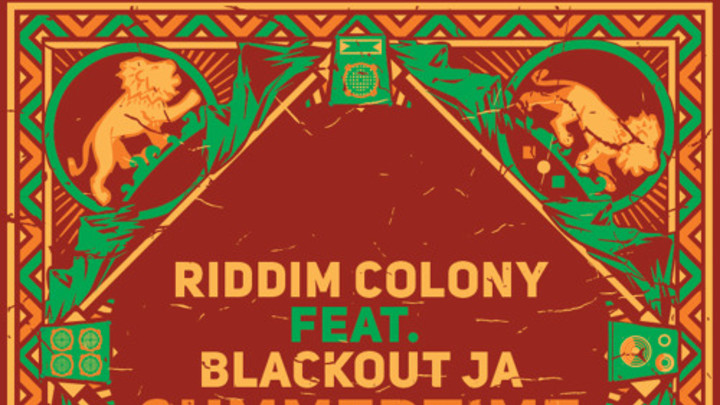 Riddim Colony - Summertime feat. Blackout JA [5/8/2015]
