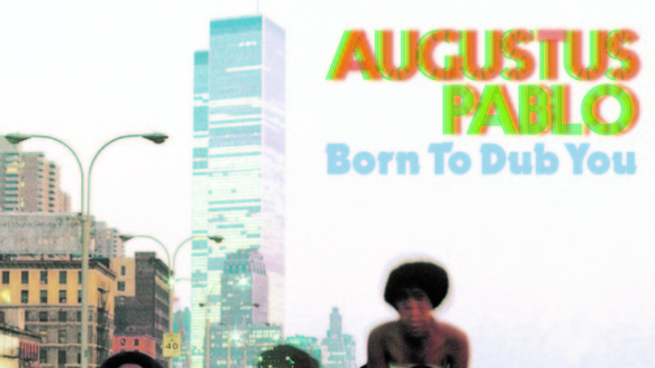 Augustus Pablo - Born To Dub [7/18/2014]