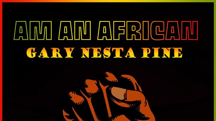 Gary Nesta Pine - Am An African [8/15/2021]