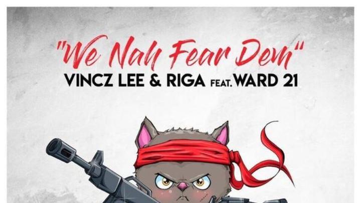 Vincz Lee & Riga feat Ward 21 - We Nah Fear Dem [3/30/2018]