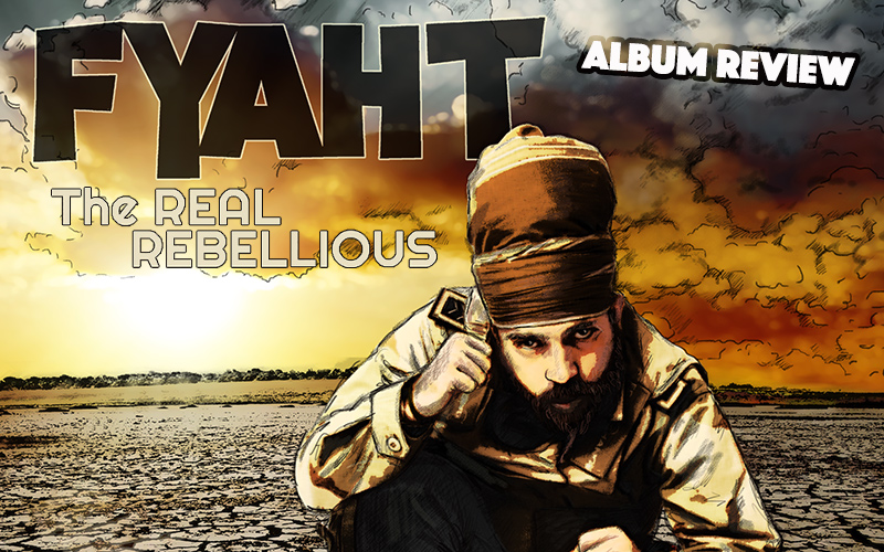 Album Review: Fyah T – The Real Rebellious