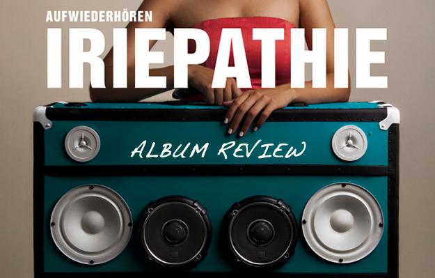 Album Review: Iriepathie - Aufwiederhören