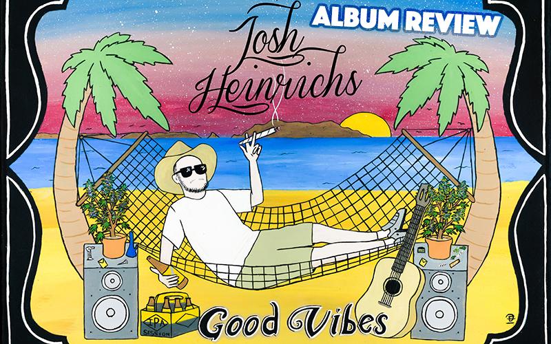 Album Review: Josh Heinrichs - Good Vibes