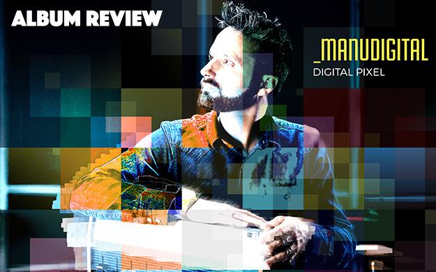 Album Review: ManuDigital - Digital Pixel