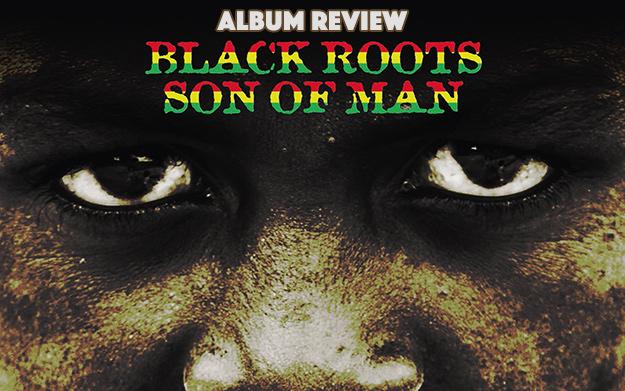 Album Review: Black Roots - Son of Man