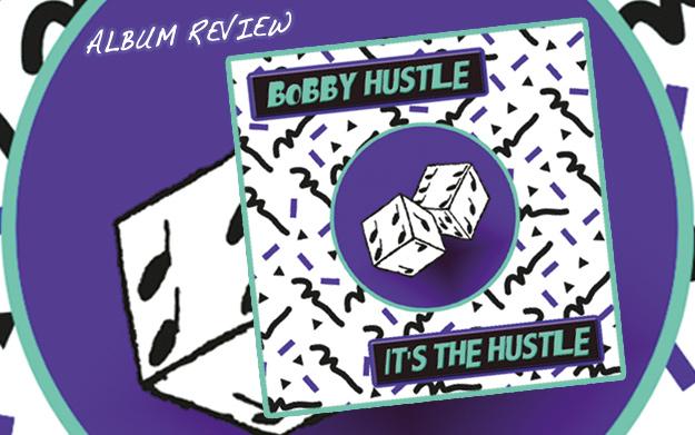 Album Review: Bobby Hustle - It's The Hustle