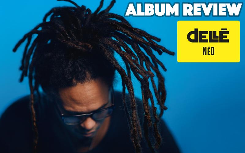 Album Review: Dellé - NEO