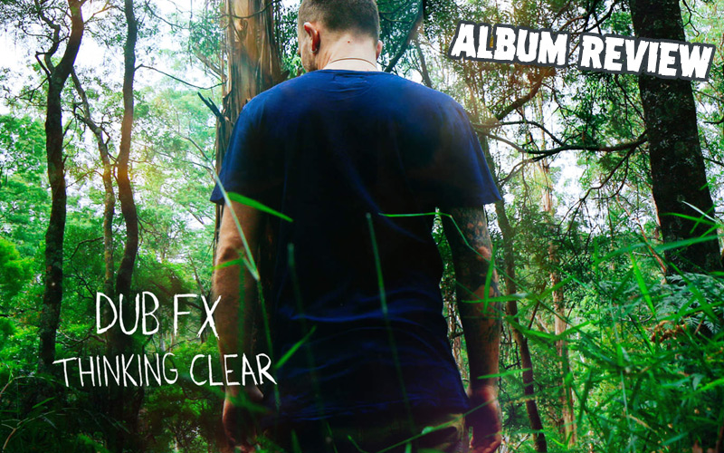 Album Review: Dub FX - Thinking Clear