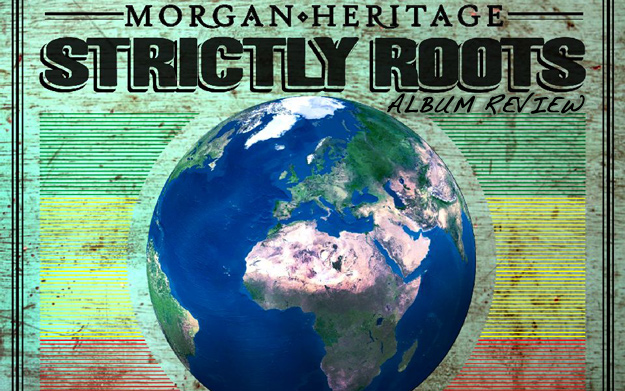 Album Review: Morgan Heritage - Strictly Roots