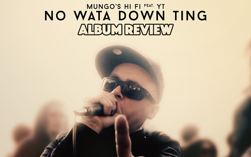 Album Review: Mungo's Hi Fi - No Wata Down Ting feat. YT