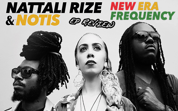 EP Review: Nattali Rize & Notis - New Era Frequency