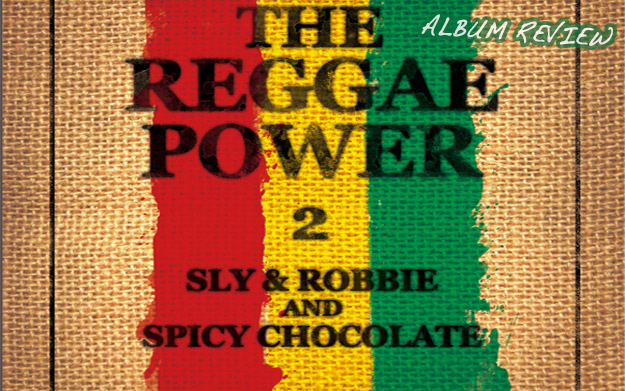 Album Review: Sly & Robbie and Spicy Chocolate - The Reggae Power 2