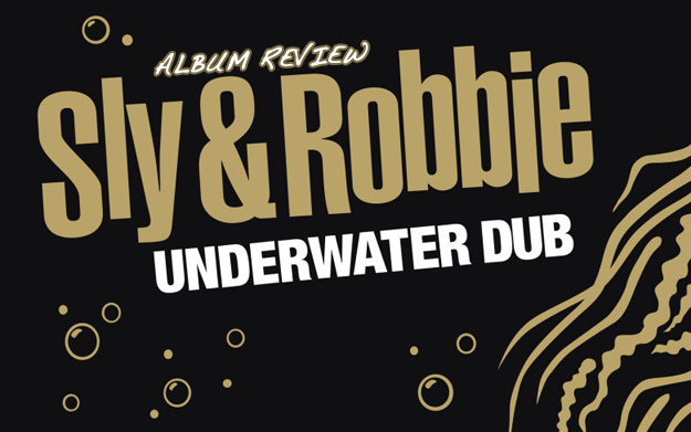 Album Review: Sly & Robbie - Underwater Dub