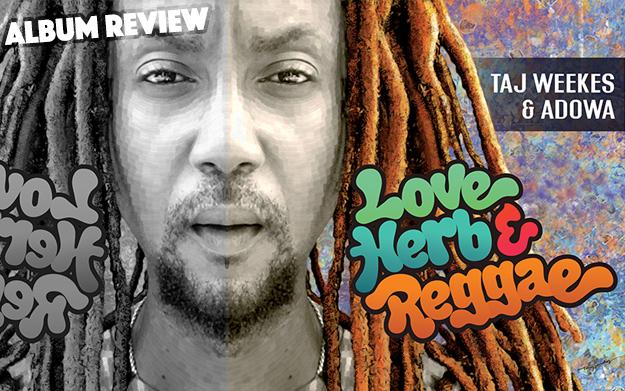 Album Review: Taj Weekes & Adowa - Love, Herb & Reggae