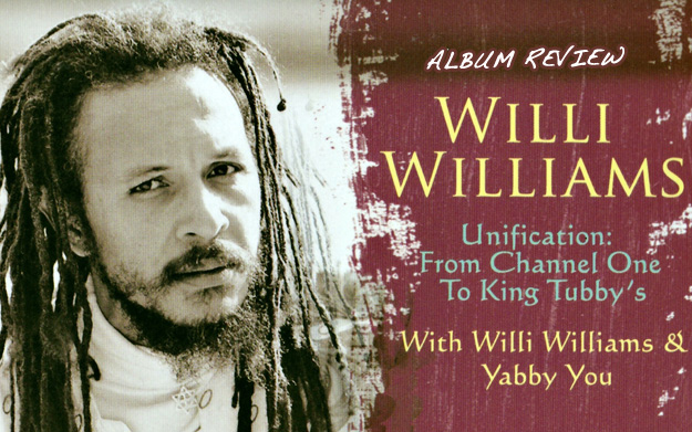 Album Review: Willi Williams - Unification | From Channel One to King Tubbys feat. Yabby You