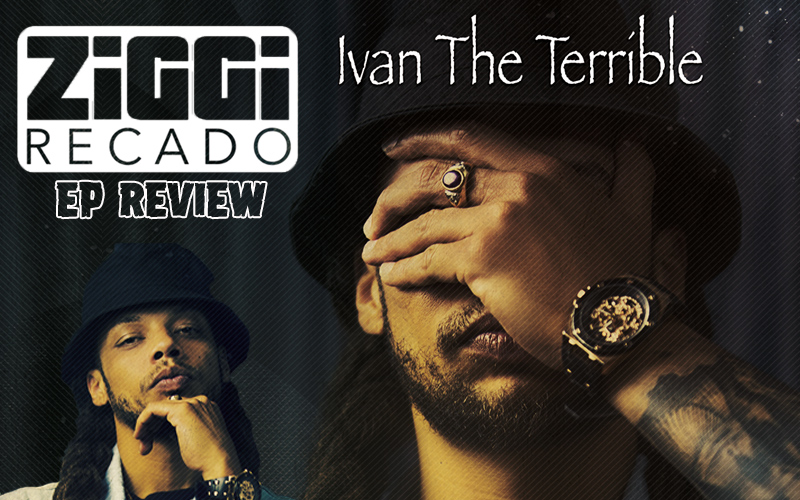 EP Review: Ziggi Recado - Ivan The Terrible