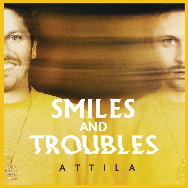 Attila - Smiles And Troubles