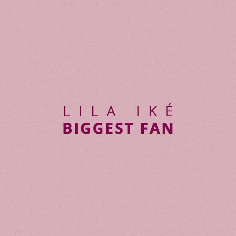 Lila Iké - Biggest Fan