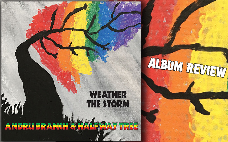 Album Review: Andru Branch & Halfway Tree - Weather The Storm