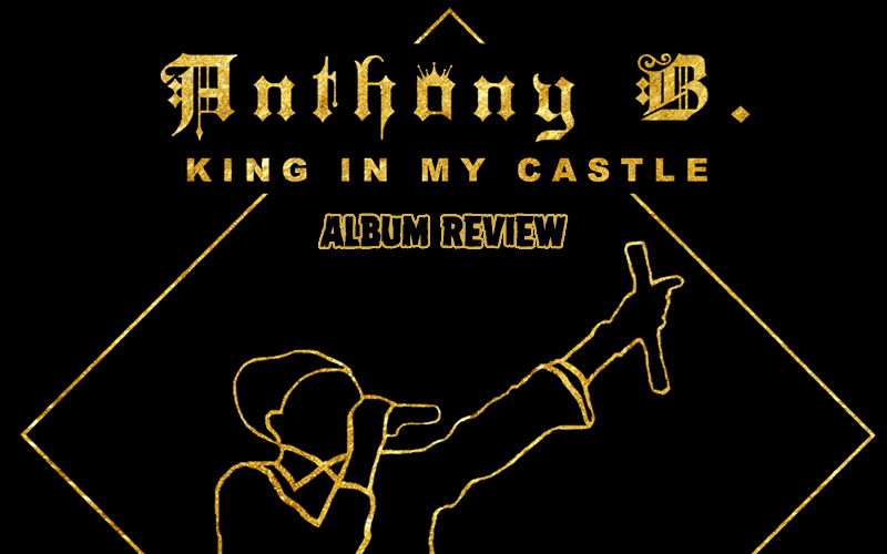 Album Review: Anthony B - King In My Castle