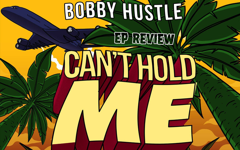 Review: Bobby Hustle - Can't Hold Me EP
