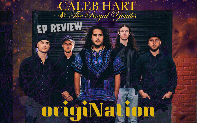 EP Review: Caleb Hart & The Royal Youths - origiNation