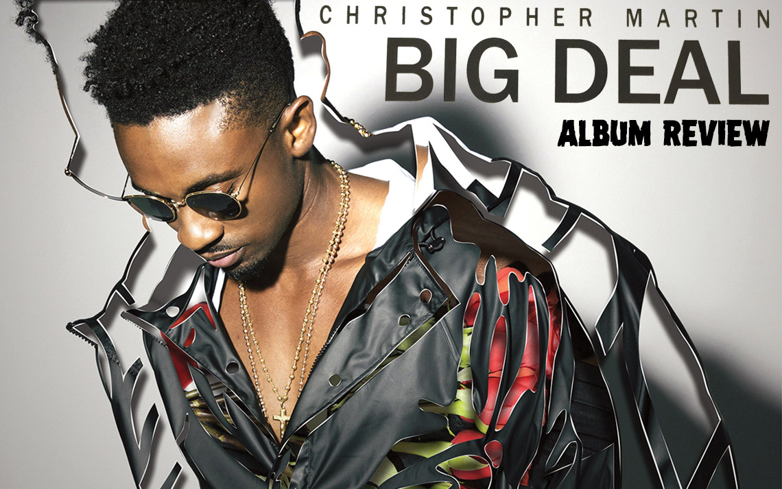 Album Review: Christopher Martin - Big Deal