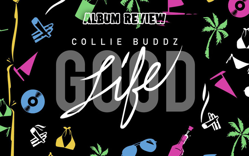 Colliebuddz Goodlife Album Review Collie Buddz Good Life