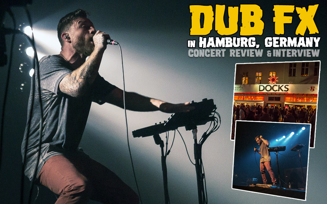 Concert Review & Interview: Dub FX in Hamburg, Germany @ Docks 10/24/2016