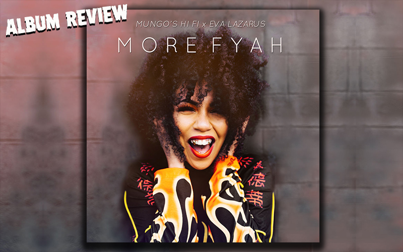 Album Review: Mungo's Hi Fi & Eva Lazarus - More Fyah