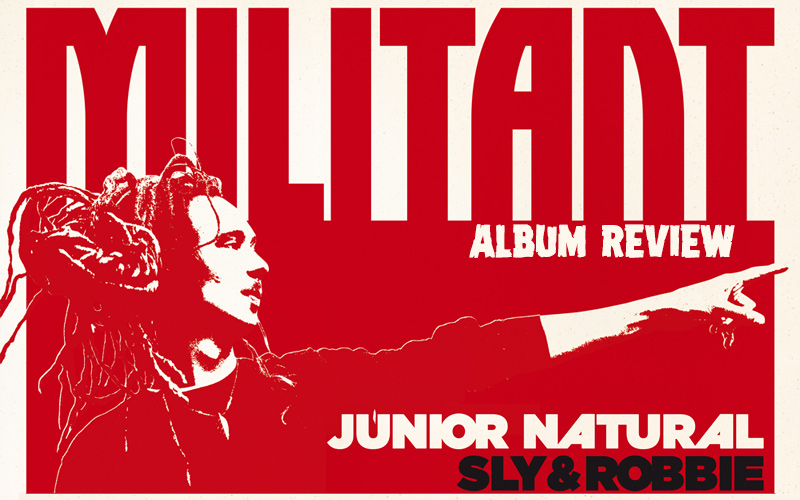 Album Review: Junior Natural with Sly & Robbie - Militant
