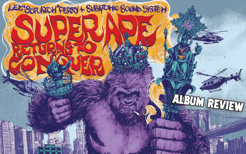 Album Review: Lee Scratch Perry & Subatomic Sound System - Super Ape Returns To Conquer