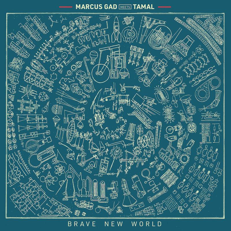 Marcus Gad meets Tamal - Brave New World