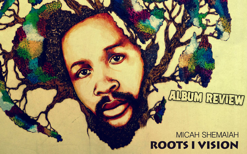 Album Review: Micah Shemaiah - Roots I Vision