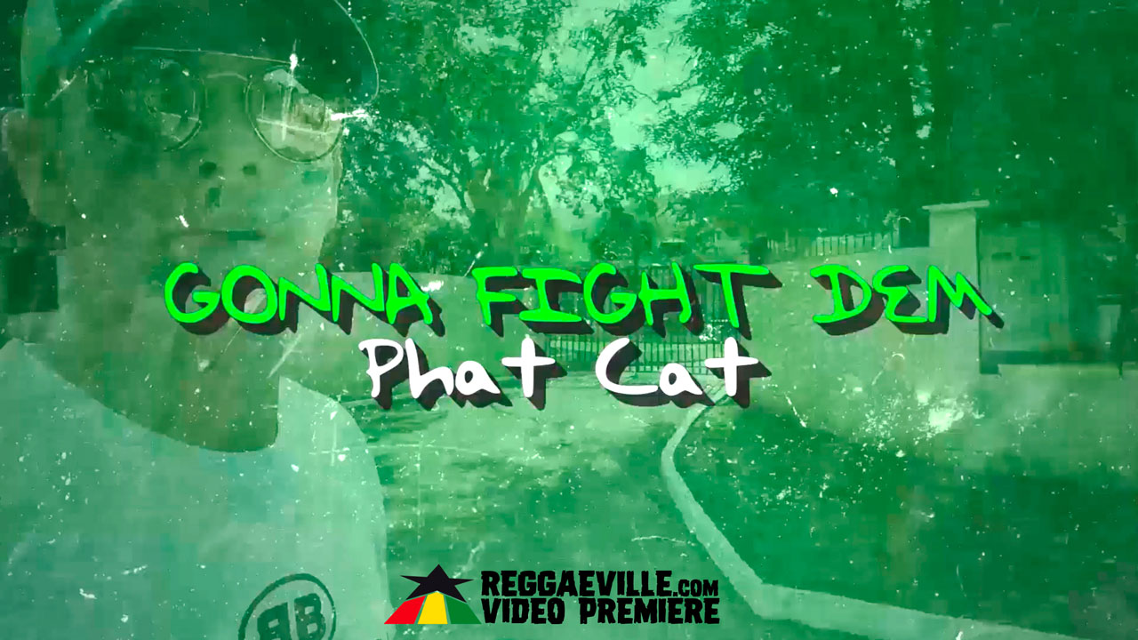 Phat Cat - Gonna Fight Dem (Lyric Video) [5/8/2019]