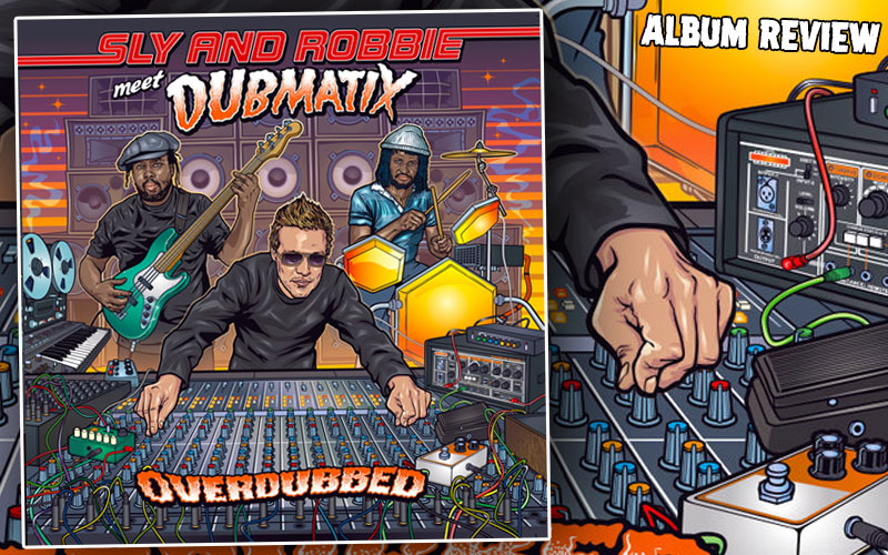 Album Review: Sly & Robbie Meet Dubmatix - Overdubbed