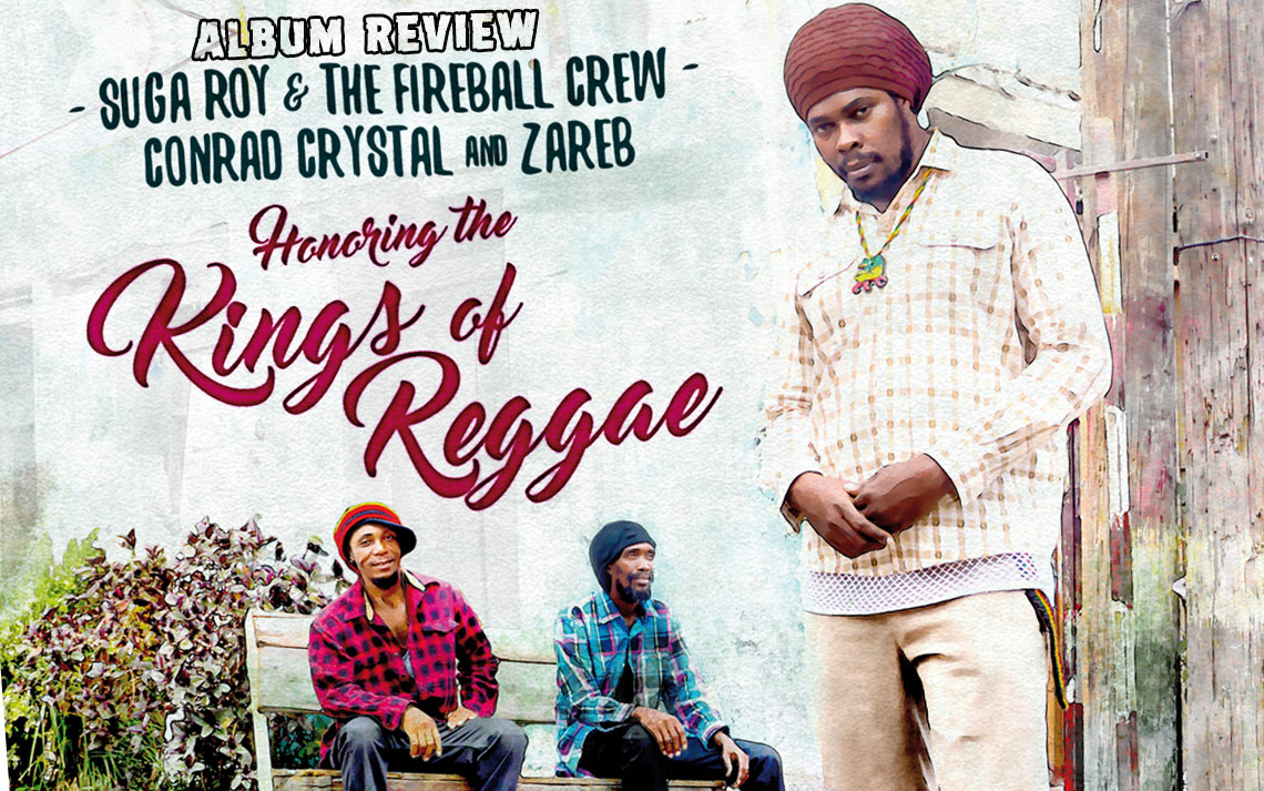Album Review: Suga Roy, Conrad Crystal & Zareb - Honoring The Kings Of Reggae